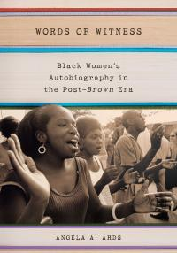 Book cover: Words of Witness: Contemporary Black Women's Autobiography in the Post-Brown Era