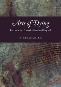 D. Vance Smith: Arts of Dying cover