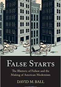Book cover: False Starts: The Rhetoric of Failure and the Making of American Modernism