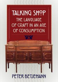 Book cover: Talking Shop: The Language of Craft in an Age of Consumption