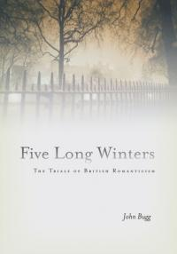 Book cover: Five Long Winters: The Trials of British Romanticism