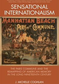 Book cover: Sensational Internationalism: The Paris Commune and the Remapping of American memory in the Long 19th Century