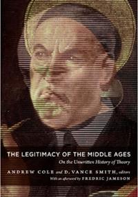 Cole, Smith: The Legitimacy of the Middle Ages: On the Unwritten History of Theory (Post-Contemporary Interventions)