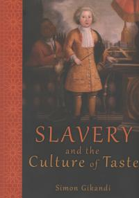 Slavery and the Culture of Taste - Simon Gikandi