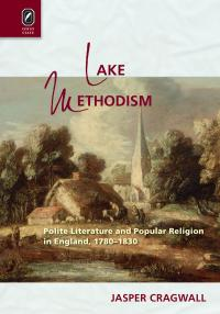 Book cover: Lake Methodism: Polite Literature and Popular Religion in England, 1780-1830