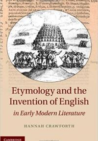 Book cover: Etymology and the Invention of English in Early Modern Literature