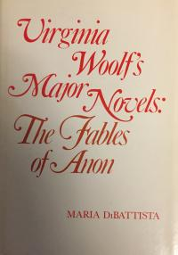 DiBattista: Virginia Woolf's Major Novels: The Fables of Anon