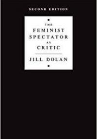 Dolan: The Feminist Spectator as Critic, 2nd Edition