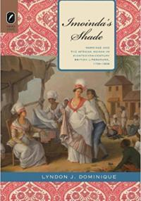 Imoinda's Shade Marriage and the African Woman in Eighteenth-Century British Literature, 1759–1808