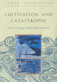 Book cover: Cultivation and Catastrophe: The Lyric Ecology of Modern Black Literature