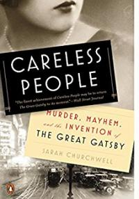 Sarah Churchwell - Careless People: Murder, Mayhem and the Invention of the Great Gatsby