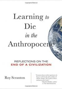 Book cover: Learning to Die in the Anthropocene: Reflections on the End of a Civilization