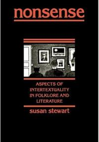 Stewart: Nonsense: Aspects of Intertextuality in Folklore and Literature