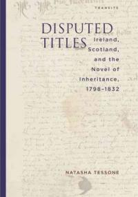 Book cover: Disputed Titles: Ireland, Scotland, and the Novel of Inheritance, 1798-1832