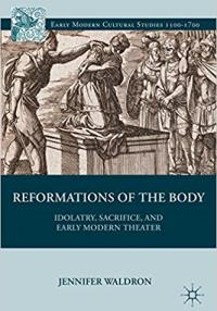 Book cover: Reformations of the Body: Idolatry, Sacrifice, and Early Modern Theater