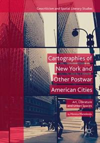 Cartographies of New York and Other Postwar American Cities: Art, Literature and Urban Spaces