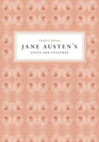Claudia L Johnson - Jane Austen's Cults and Cultures
