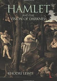 Rhodri Lewis - Hamlet and the Vision of Darkness