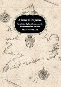 A Power to Do Justice: Jurisdiction, English Literature, and the Rise of Common Law