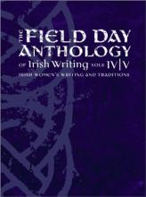 The Field Day Anthology of Irish Writing: v. 4 & 5: Irish Women's Writing and Tradition