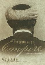 Afterimage of Empire: Photography in Nineteenth-Century India